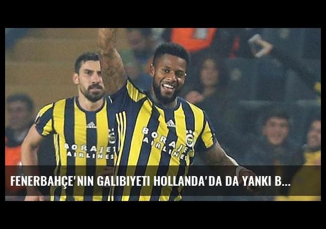 Fenerbahçe'nin galibiyeti Hollanda'da da yankı buldu