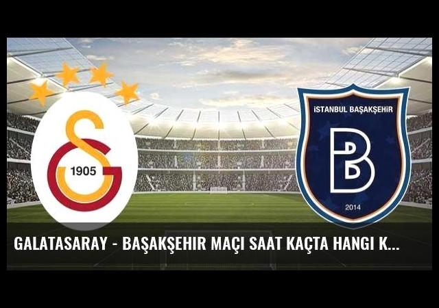 Galatasaray - Başakşehir maçı saat kaçta hangi kanalda?