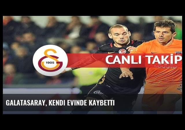 Galatasaray, kendi evinde kaybetti