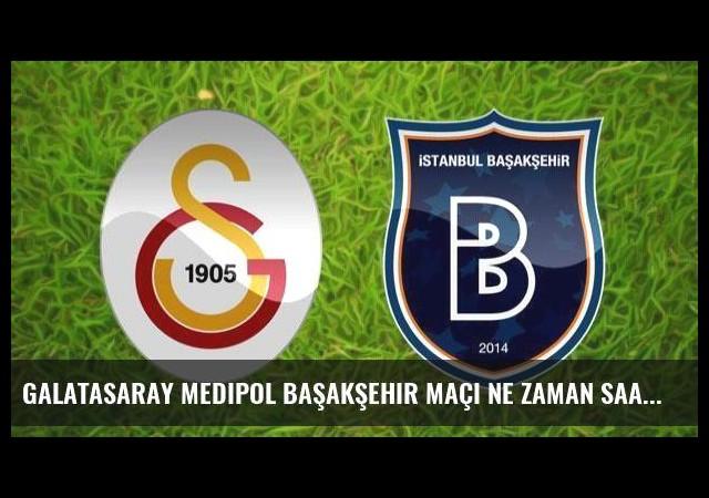 Galatasaray Medipol Başakşehir maçı ne zaman saat kaçta canlı yayınlanacak?