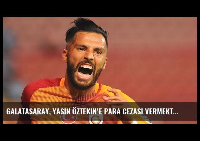 Galatasaray, Yasin Öztekin'e Para Cezası Vermekten Vazgeçti