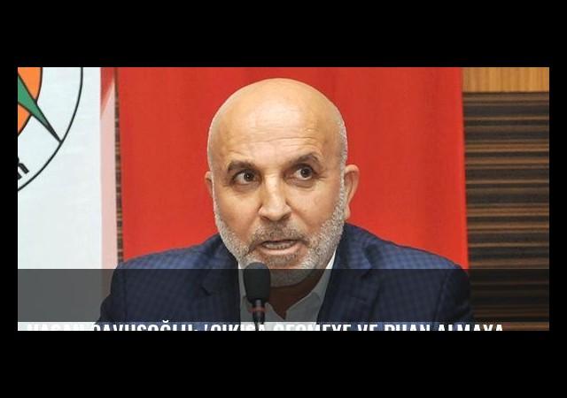 Hasan Çavuşoğlu: 'Çıkışa geçmeye ve puan almaya ihtiyacımız var'