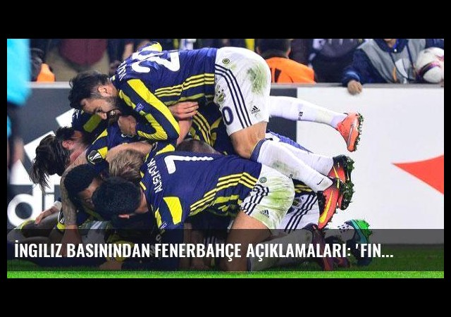 İngiliz basınından Fenerbahçe açıklamaları: 'Finalde oynar gibiydiler...'