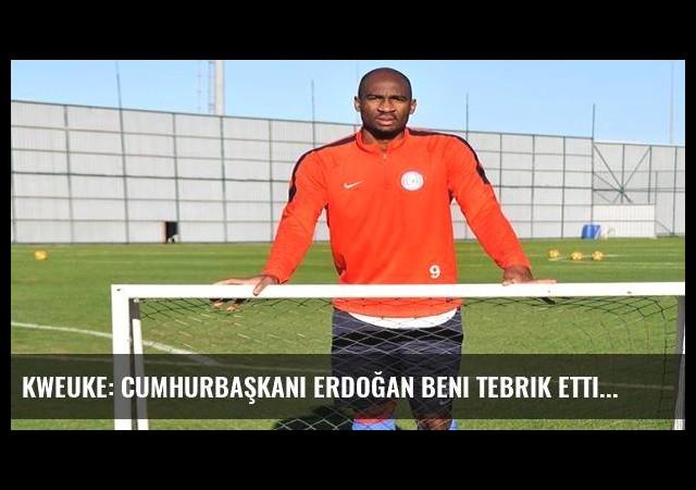 Kweuke: Cumhurbaşkanı Erdoğan beni tebrik etti