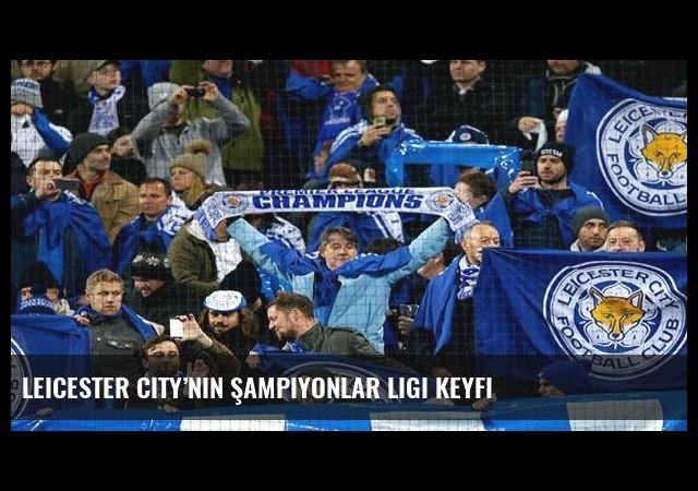 Leicester City'nin Şampiyonlar Ligi keyfi