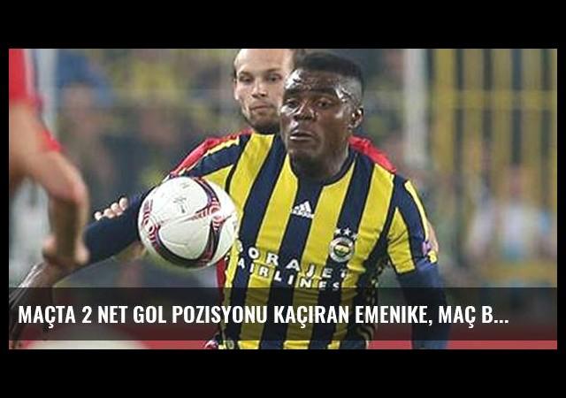 Maçta 2 Net Gol Pozisyonu Kaçıran Emenike, Maç Biter Bitmez Stadı Terk Etti