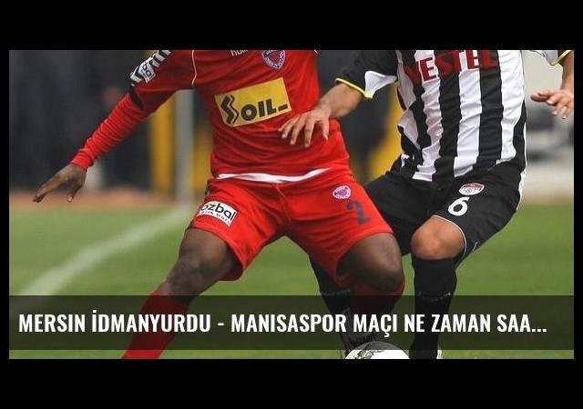 Mersin İdmanyurdu - Manisaspor maçı ne zaman saat kaçta hangi kanalda? (Canlı)
