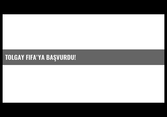 Tolgay FIFA'ya başvurdu!