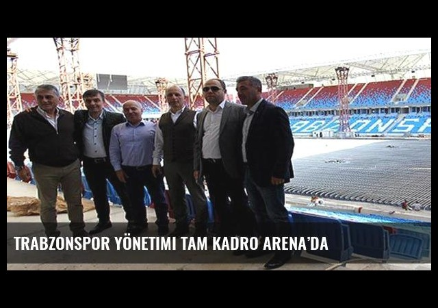 Trabzonspor Yönetimi tam kadro Arena'da