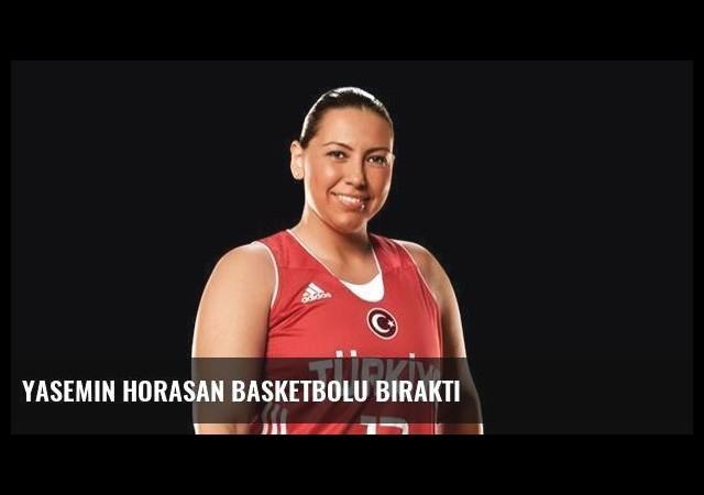 Yasemin Horasan basketbolu bıraktı