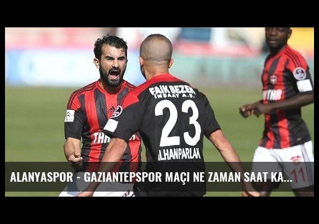 Alanyaspor - Gaziantepspor maçı ne zaman saat kaçta hangi kanalda? (Canlı)