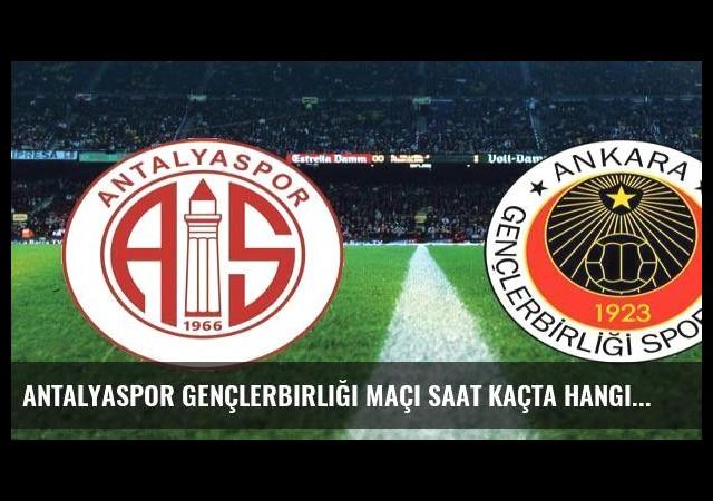 Antalyaspor Gençlerbirliği maçı saat kaçta hangi kanalda canlı yayınlanacak?