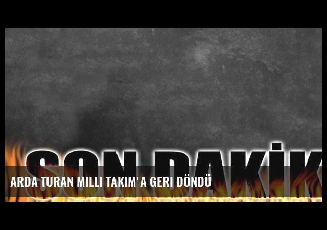 Arda Turan Milli Takım'a geri döndü