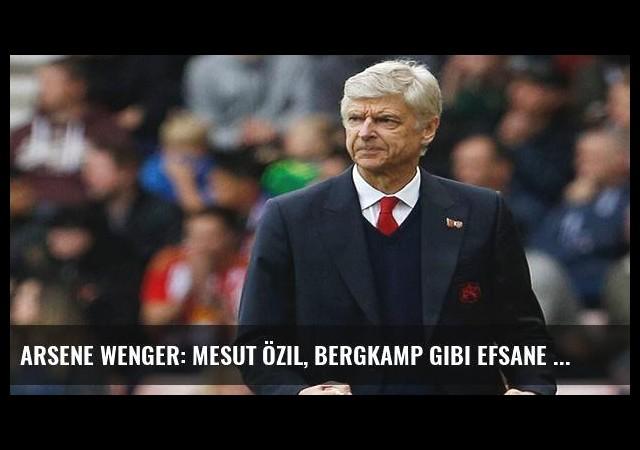Arsene Wenger: Mesut Özil, Bergkamp gibi efsane olabilir