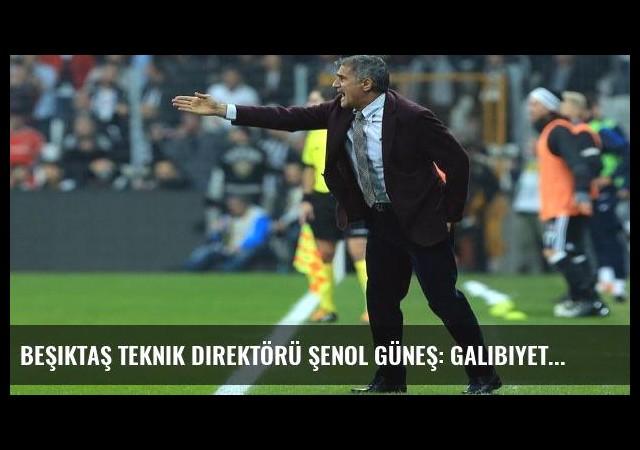 Beşiktaş Teknik Direktörü Şenol Güneş: Galibiyeti hak ettiğimizi düşünüyorum