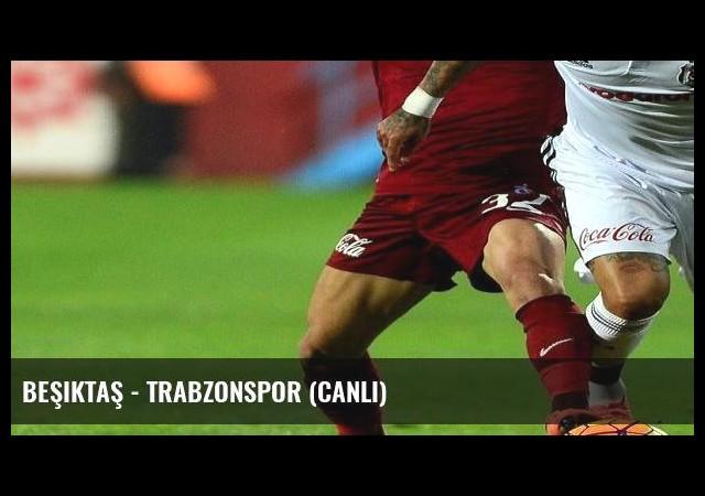 Beşiktaş - Trabzonspor (Canlı)