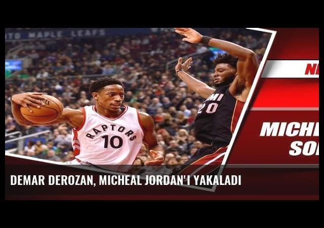 DeMar DeRozan, Micheal Jordan'ı yakaladı