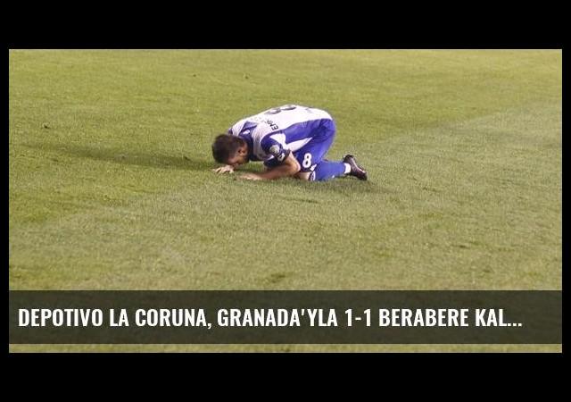 Depotivo La Coruna, Granada'yla 1-1 Berabere Kaldı