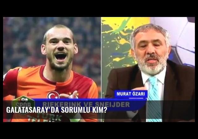 Galatasaray'da Sorumlu Kim?
