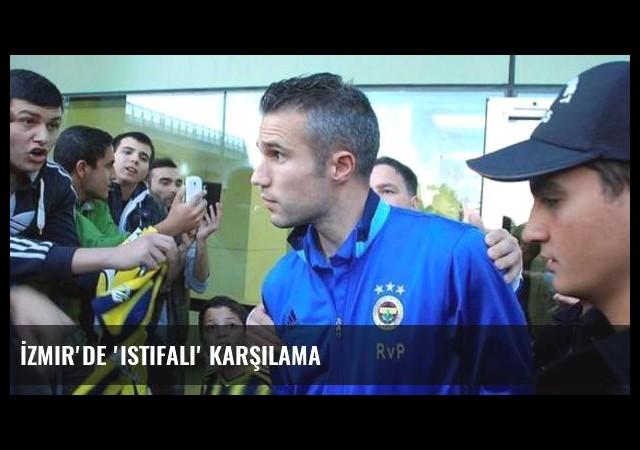 İzmir'de 'istifalı' karşılama
