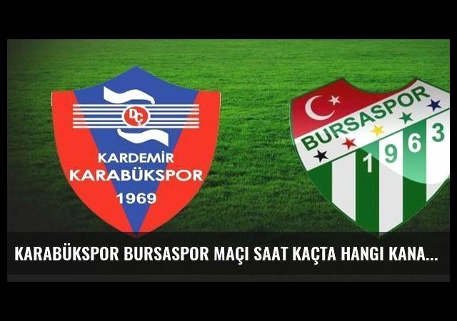 Karabükspor Bursaspor maçı saat kaçta hangi kanalda canlı yayınlanacak?