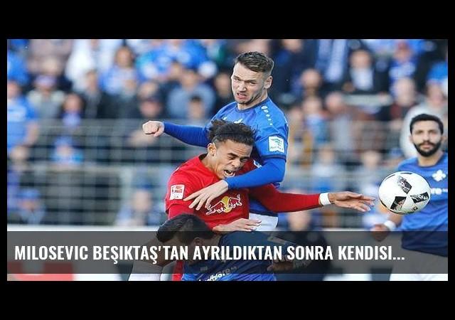 Milosevic Beşiktaş'tan ayrıldıktan sonra kendisini buldu