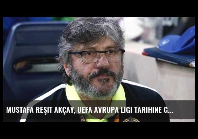 Mustafa Reşit Akçay, UEFA Avrupa Ligi tarihine geçti