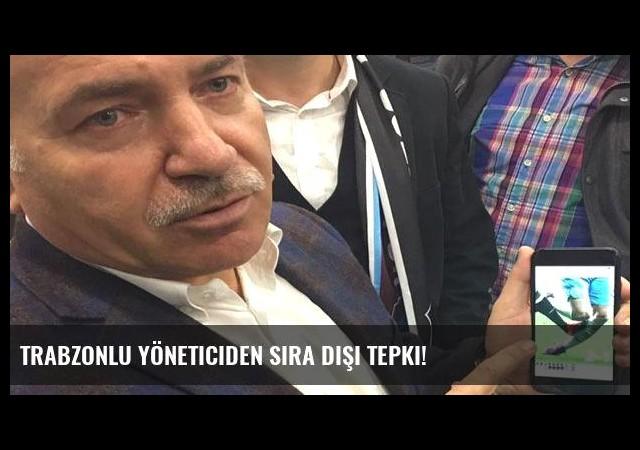Trabzonlu yöneticiden sıra dışı tepki!