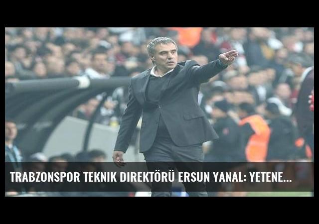 Trabzonspor Teknik Direktörü Ersun Yanal: Yeteneksiz