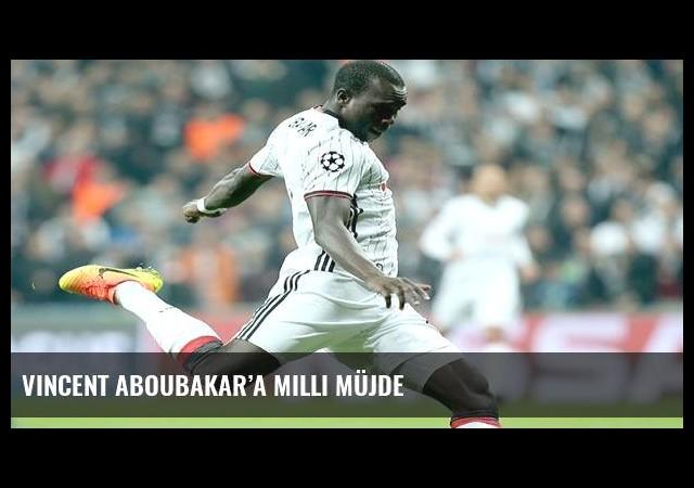 Vincent Aboubakar'a milli müjde