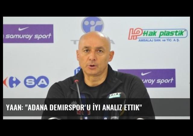 Yaan: 'Adana Demirspor'u İyi Analiz Ettik'