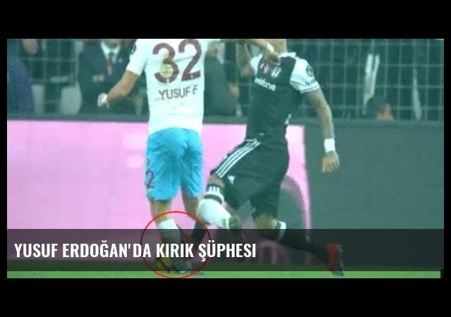Yusuf Erdoğan'da kırık şüphesi