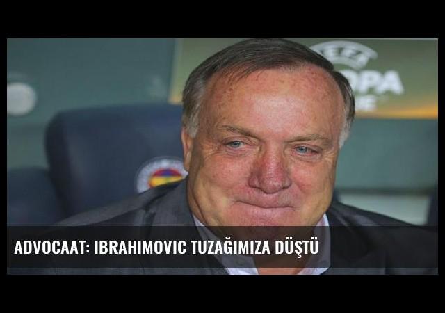 Advocaat: Ibrahimovic tuzağımıza düştü
