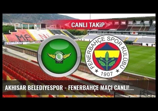 Akhisar Belediyespor - Fenerbahçe maçı canlı!