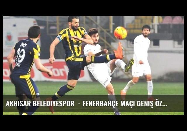 Akhisar Belediyespor  - Fenerbahçe maçı geniş özeti ve golleri!