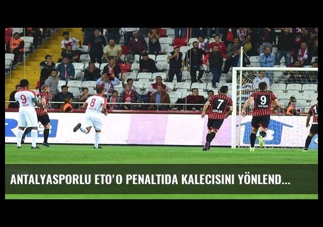 Antalyasporlu Eto'o penaltıda kalecisini yönlendirdi