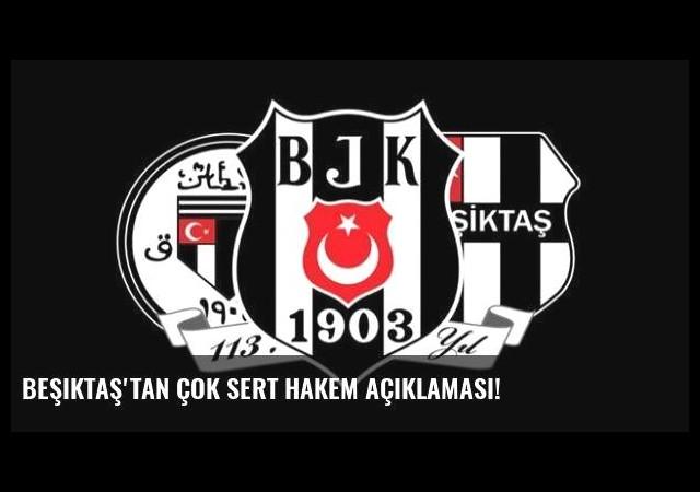 Beşiktaş'tan çok sert hakem açıklaması!