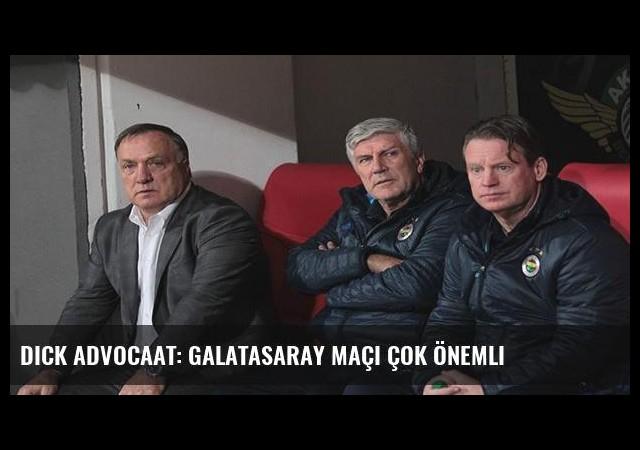Dick Advocaat: Galatasaray maçı çok önemli