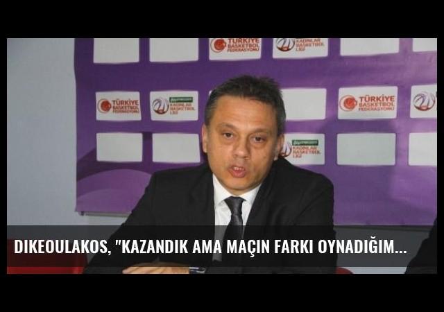 Dikeoulakos, 'Kazandık Ama Maçın Farkı Oynadığımız Basketbolun Karşılığı Değildi'