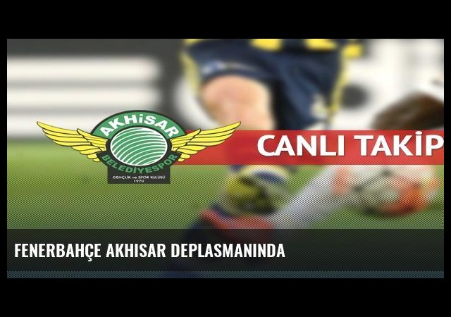 Fenerbahçe Akhisar deplasmanında