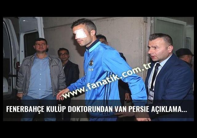 Fenerbahçe kulüp doktorundan Van Persie açıklaması
