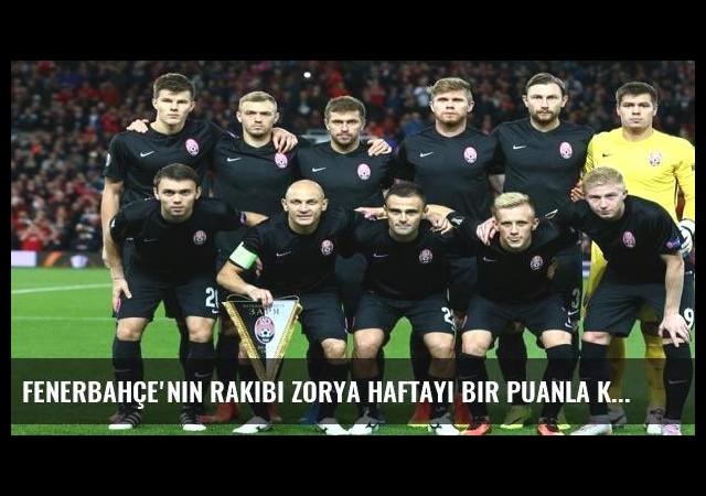 Fenerbahçe'nin rakibi Zorya haftayı bir puanla kapattı