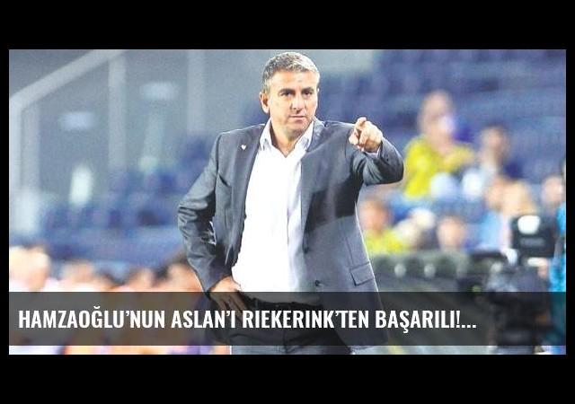 Hamzaoğlu'nun Aslan'ı Riekerink'ten başarılı!