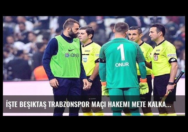 İşte Beşiktaş Trabzonspor maçı hakemi Mete Kalkavan'ın notu!