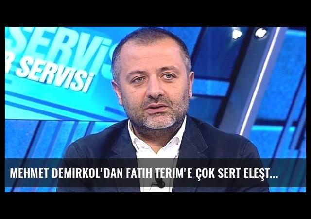 Mehmet Demirkol'dan Fatih Terim'e çok sert eleştiri