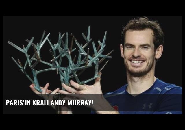 Paris'in Kralı Andy Murray!