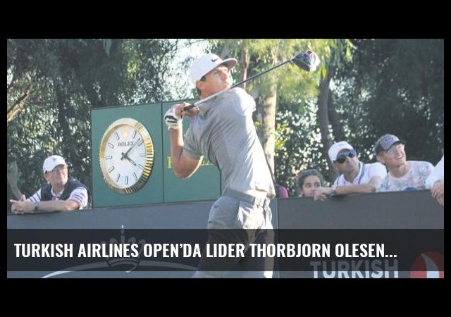 Turkish Airlines Open'da Lider Thorbjorn Olesen