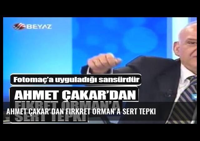 Ahmet Çakar'dan Firkret Orman'a sert tepki