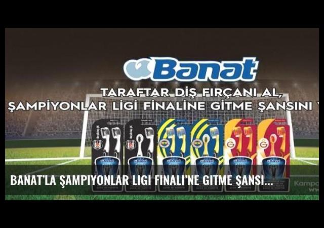 Banat'la Şampiyonlar Ligi Finali'ne gitme şansı