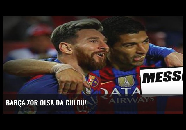 Barça zor olsa da güldü!